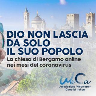 10 - Dio non lascia da solo il suo popolo. La Chiesa di Bergamo on line nei mesi del Coronavirus