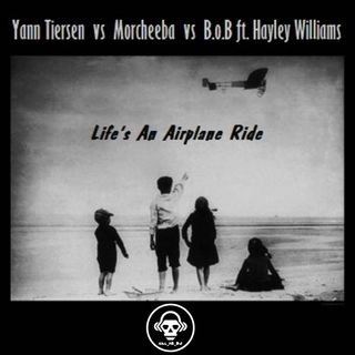 Kill_mR_DJ - Life's An Airplane Ride (Yann Tiersen vs Morcheeba vs B.o.B ft. Hayley Williams)