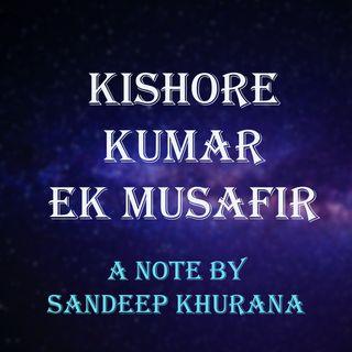 Kishore Kumar Ek Musafir - A Note