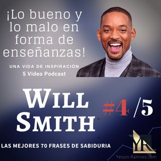 #4/5 sobre las 70 Enseñanzas de la vida de Will Smith  (cápsula correcta)