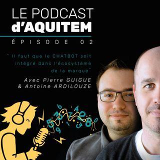 """Ep. 02 – Le ChatBot, la relation client ne """"dort"""" jamais – avec Pierre Guigue et Antoine Ardilouze"""