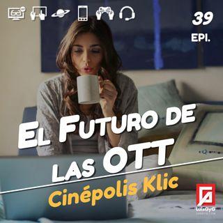 El futuro de las OTT con Cinépolis Klic.