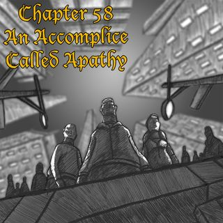 Chapter 58: An Accomplice Called Apathy