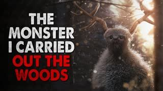"""""""The Monster I Carried Out Of The Woods"""" Creepypasta"""