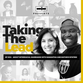 Taking The Lead 003 - About Interracial Marriages with Sam and Mathew Mtatiro