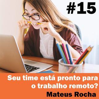 #15 - Seu time está pronto para o trabalho remoto? com Mateus Rocha.