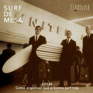 135 - Como organizar sua próxima surf trip