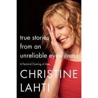 Christine Lahti True Stories From An Unreliable Eyewitness