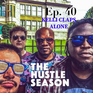 The Hustle Season 2: Ep. 40 Kelli Claps Alone