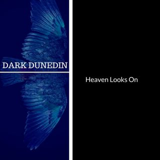 Dark Dunedin: Heaven Looks On