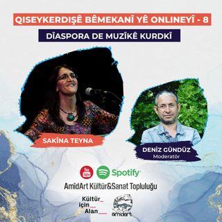 QISEYKERDIŞÊ BÊMEKANÎ YÊ ONLINEYÎ – 8 SAKÎNA TEYNA DÎASPORA DE MUZÎKÊ KURDKÎ Moderator: Denîz Gunduz