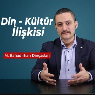 Bilene Sor | M. Bahadırhan Dinçaslan - Din - Kültür İlişkisi