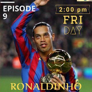 Episode 9 - Mr. assist RONALDINHO