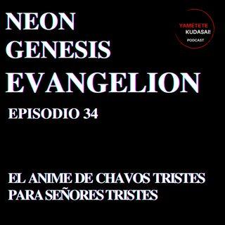Ep 34: Neon Genesis Evangelion. El anime de chavos tristes para señores tristes