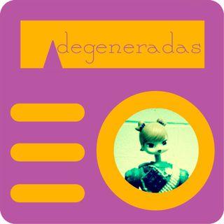 Degeneradas 08 - Tecnologías del orgasmo con Tania Aguirre