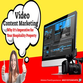 Video Content Marketing – Why It's Imperative for Your Hospitality Property | Ep. #227