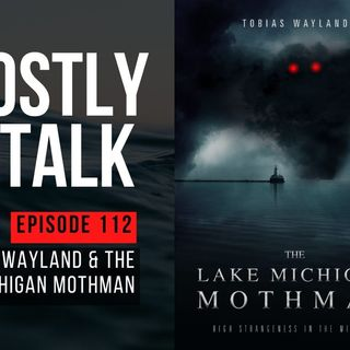 GHOSTLY TALK EP 112 – TOBIAS WAYLAND & THE LAKE MICHIGAN MOTHMAN
