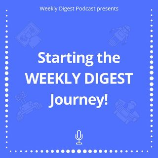 starting the Weekly Digest Journey, Ep1.mp3