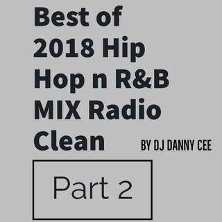 Best of 2018 Hip Hop n R&B MIX 2 Radio Clean by DJ Danny Cee