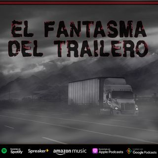 El fantasma del trailero (Hechos reales)