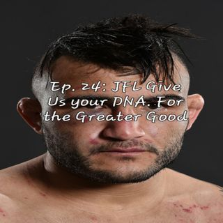 Ep. 24: JFL Give Us Your DNA. For the Greater Good