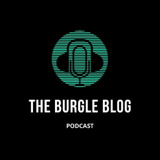 Episode 12 - The Burgle Blog Podcast