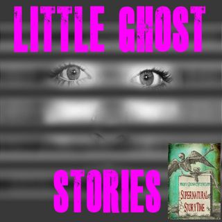 Little Ghost Stories | Quirky Collection of Experiences | Podcast E90
