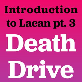 Introduction to Lacan pt 3: DEATH DRIVE | Sigmund Freud, Slavoj Zizek, and Todd McGowan