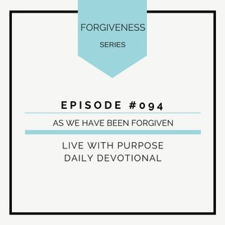 #094 Forgiveness: As We Have Been Forgiven