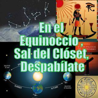 #111 Equinoccio Marzo 2019, Sal del Closet, Despabílate