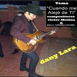 Dany Lara. Cuando Me Alejé De Ti. Compositores Victor Molina & Jose v_ Ceballos corrales