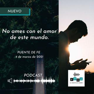 Puente de Fe - No ames con el amor de este mundo
