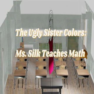 The Ugly Sister Colors: Ms. Silk Teaches Math.