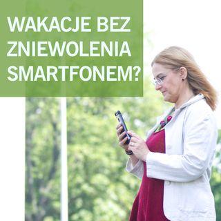 Smartfonowe Zniewolenie Wakacyjne - Co Zrobić?