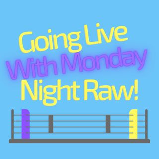 Going Live With Monday Night Raw!