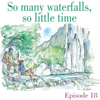 Ep.18 So many waterfalls, so little time