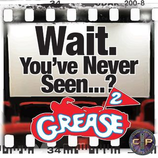 Episode 27: Wait. You've Never Seen Grease 2?