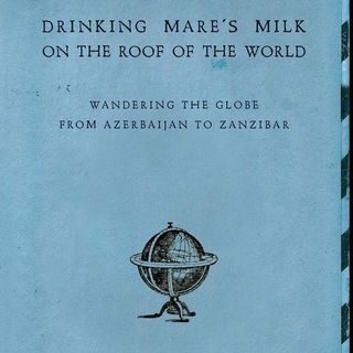 Tom Lutz: Drinking Mare's Milk on the Roof of the World