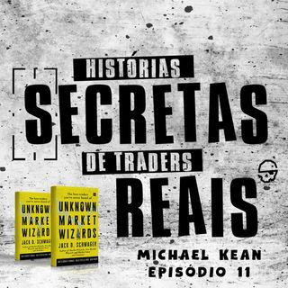 Ele Enriqueceu a Família e Amigos! 30% AO ANO! (Michael Kean) - Episódio 11 Histórias Secretas de Traders Reais
