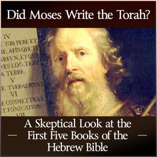 Did Moses Write the Torah? A Skeptical Look at the First Five Books of the Hebrew Bible