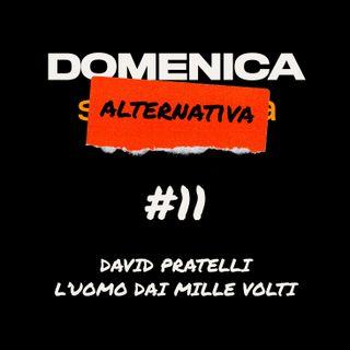 #11 - Ospite David Pratelli: l'uomo dai mille volti