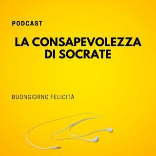 #804 - La consapevolezza di Socrate | Buongiorno Felicità