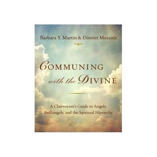 COMMUNING WITH THE DIVINE: Angels, Archangels & the Spiritual Hierarchy