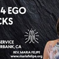 [SERMON] The 4 Ego Tricks - ACIM - Unity Burbank, CA - Maria Felipe