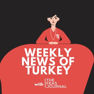 Weekly News of Turkey with TFJ