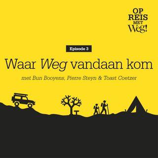 Ep.3 Waar Weg! vandaan kom - met Bun Booyens, Pierre Steyn en Toast Coetzer.