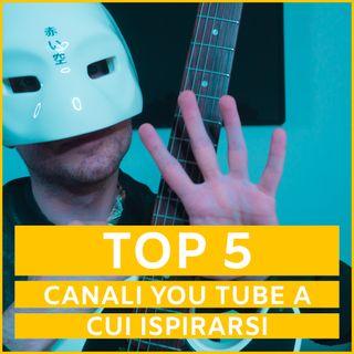 #35 - 5 CANALI YOU TUBE A CUI ISPIRARSI