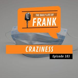 Episode 103 - Craziness