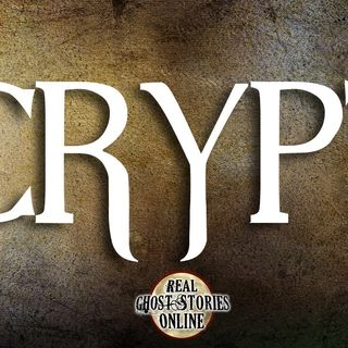 Crypt | Ghost Stories, Haunted, Paranormal