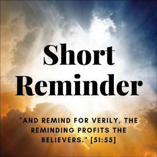 Short Reminders (وَذَكِّرْ)
